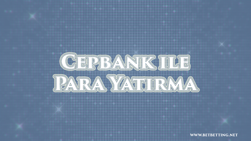 cepbank para yatırma